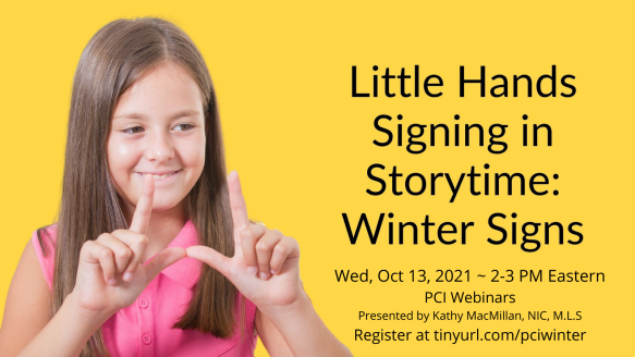 A little girl with pale skin and long light brown hair signs LICENSE in American Sign Language against a yellow background. Text reads: Little Hands Signing in Story Time: Winter Signs. Wednesday, October 13th, 2021. 2 to 3:00 PM Eastern. PCI Webinars. Presented by Kathy MacMillan, NIC, MLS. Register at tinyurl.com/PCIwinter